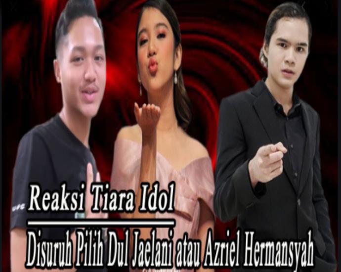 Disuruh Pilih Dul Jaelani Atau Azriel Hermansyah, Reaksi Tiara Idol